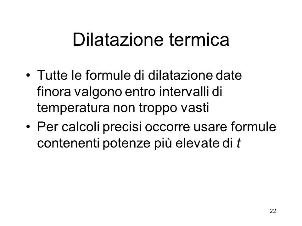Dilatazione termica Tutte le formule di dilatazione date finora valgono entro intervalli di temperatura non troppo vasti Per calcoli precisi occorre u