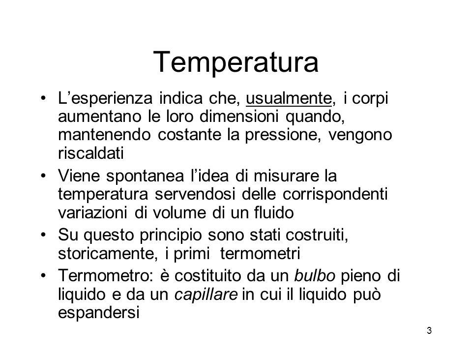 Uguaglianza di temperatura Possiamo ora definire luguaglianza tra due temperature Due corpi hanno uguale temperatura quando lo stesso termometro indica un ugual livello nel capillare per i due corpi 4