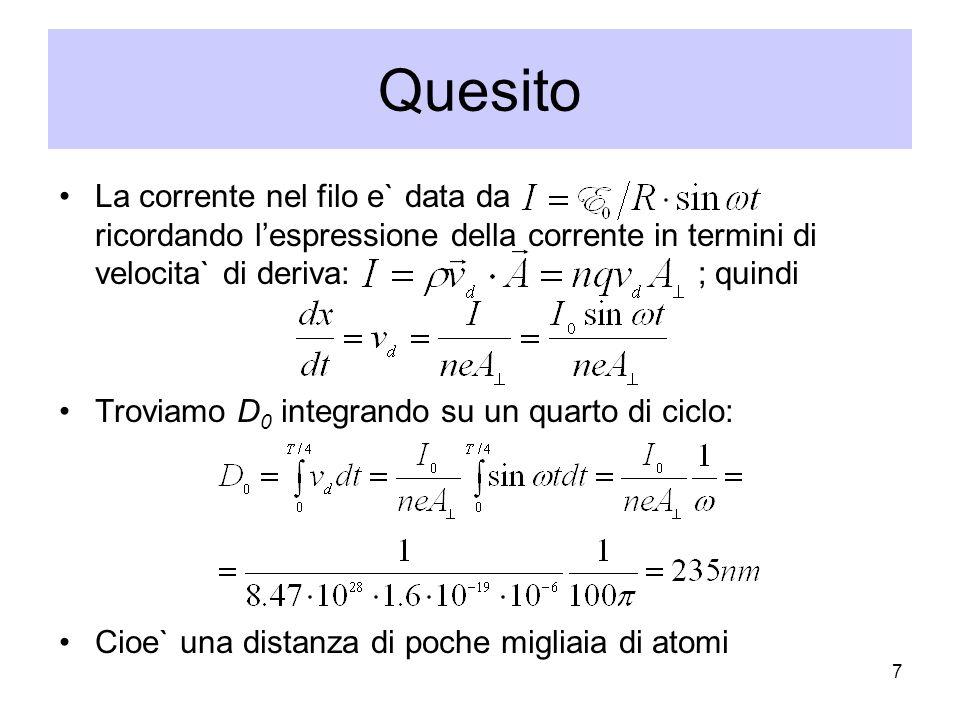Quesito 7 La corrente nel filo e` data da ricordando lespressione della corrente in termini di velocita` di deriva: ; quindi Troviamo D 0 integrando s