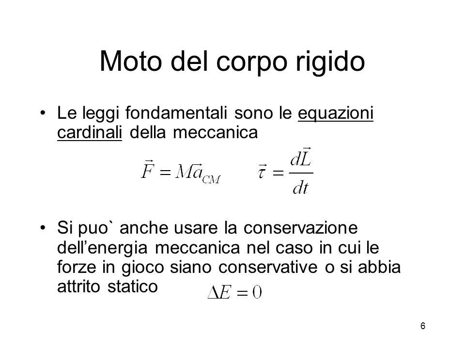 Moto del corpo rigido Le leggi fondamentali sono le equazioni cardinali della meccanica Si puo` anche usare la conservazione dellenergia meccanica nel