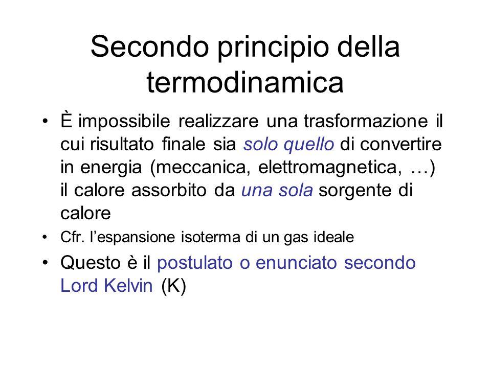 Secondo principio della termodinamica È impossibile realizzare una trasformazione il cui risultato finale sia solo quello di trasferire calore da un corpo ad una data temperatura ad un altro di temperatura maggiore del primo Cfr.