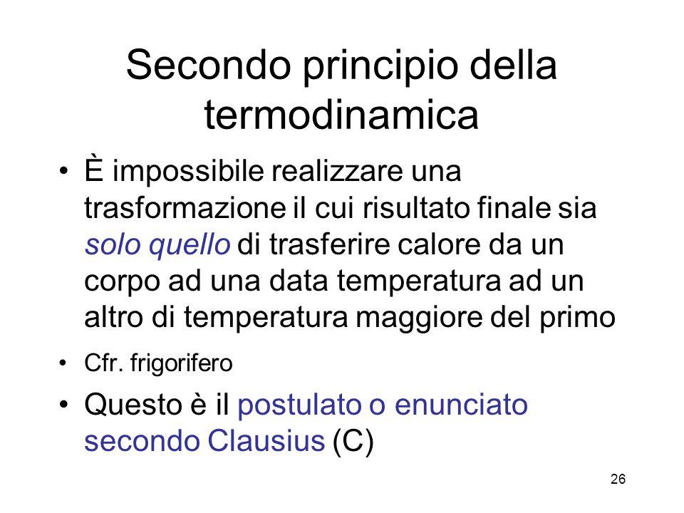 Secondo principio della termodinamica È impossibile realizzare una trasformazione il cui risultato finale sia solo quello di trasferire calore da un c