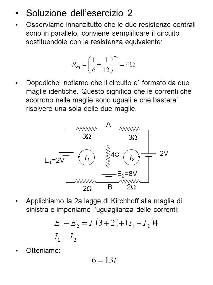 Soluzione dellesercizio 2 Osserviamo innanzitutto che le due resistenze centrali sono in parallelo, conviene semplificare il circuito sostituendole co