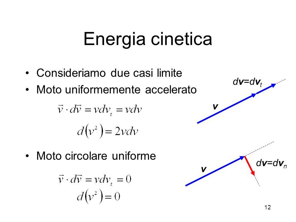 Energia cinetica Consideriamo due casi limite Moto uniformemente accelerato Moto circolare uniforme 12 v dv=dv t v dv=dv n