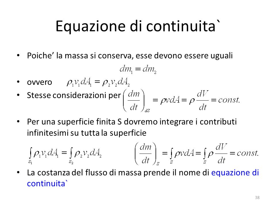 Equazione di continuita` Poiche la massa si conserva, esse devono essere uguali ovvero Stesse considerazioni per Per una superficie finita S dovremo i