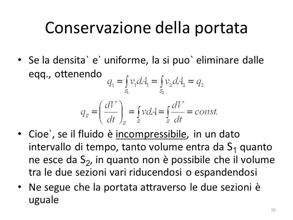 Conservazione della portata Se la densita` e` uniforme, la si puo` eliminare dalle eqq., ottenendo Cioe`, se il fluido è incompressibile, in un dato i