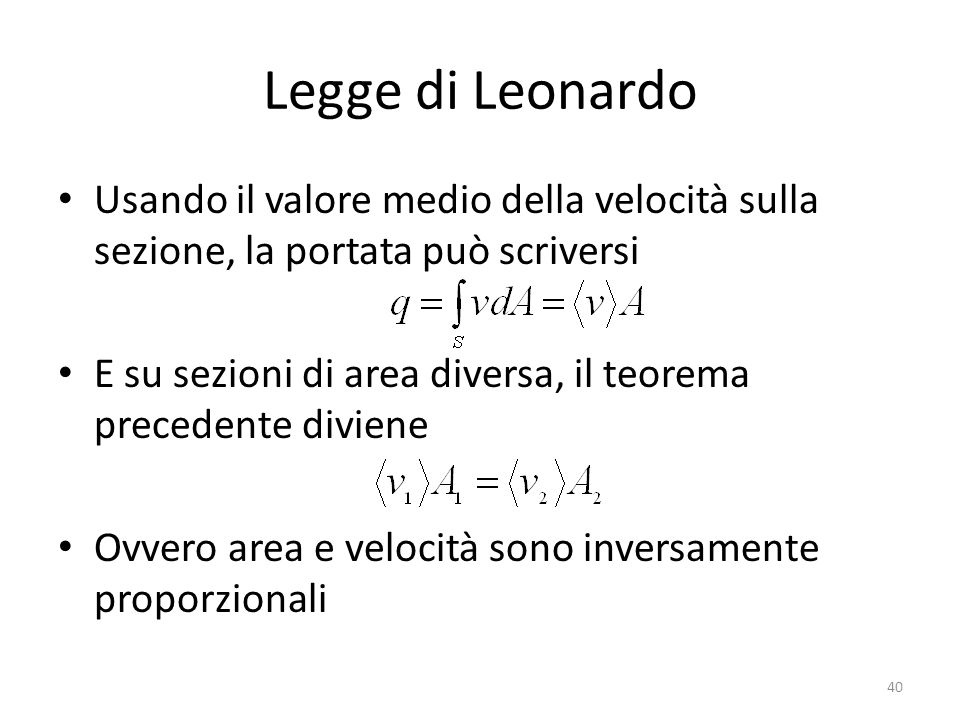 Legge di Leonardo Usando il valore medio della velocità sulla sezione, la portata può scriversi E su sezioni di area diversa, il teorema precedente di