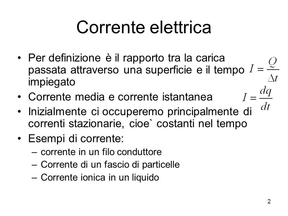 Corrente elettrica Per definizione è il rapporto tra la carica passata attraverso una superficie e il tempo impiegato Corrente media e corrente istant