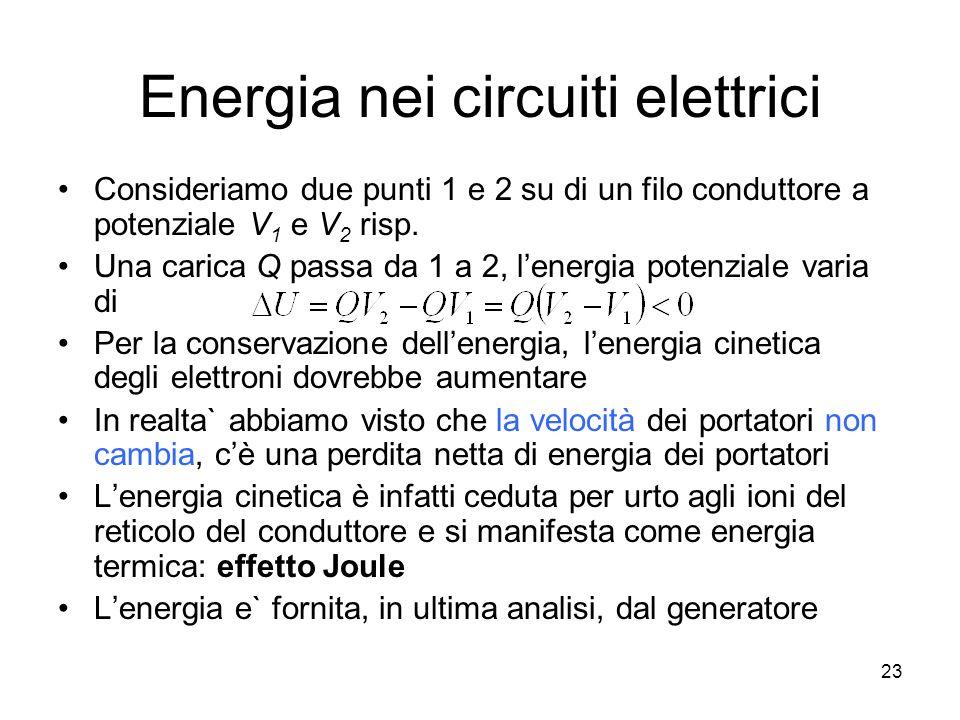 Energia nei circuiti elettrici Consideriamo due punti 1 e 2 su di un filo conduttore a potenziale V 1 e V 2 risp. Una carica Q passa da 1 a 2, lenergi