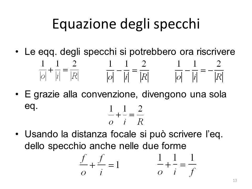 13 Equazione degli specchi Le eqq. degli specchi si potrebbero ora riscrivere E grazie alla convenzione, divengono una sola eq. Usando la distanza foc