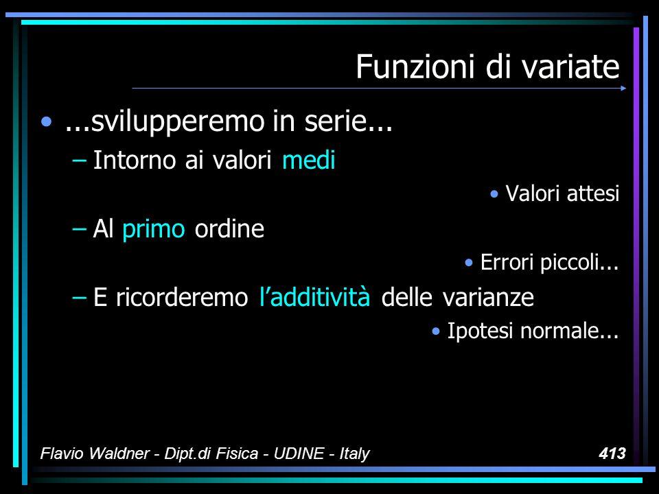 Flavio Waldner - Dipt.di Fisica - UDINE - Italy413 Funzioni di variate...svilupperemo in serie...