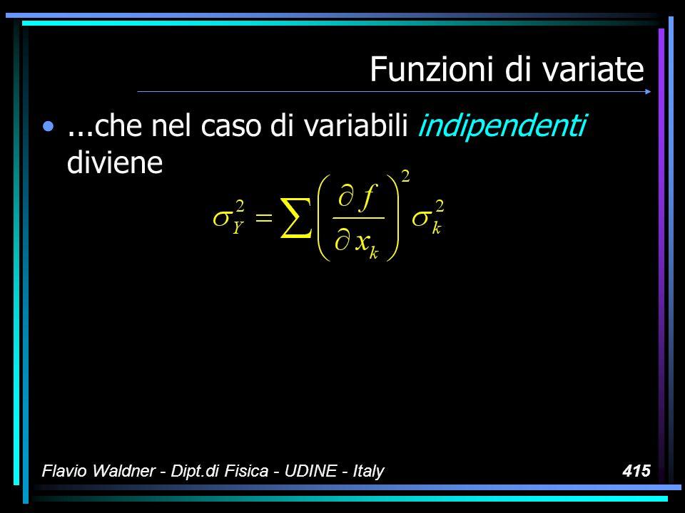 Flavio Waldner - Dipt.di Fisica - UDINE - Italy415 Funzioni di variate...che nel caso di variabili indipendenti diviene