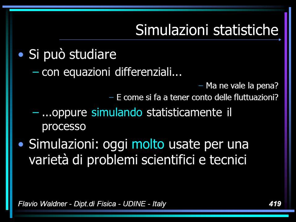 Flavio Waldner - Dipt.di Fisica - UDINE - Italy419 Simulazioni statistiche Si può studiare –con equazioni differenziali...