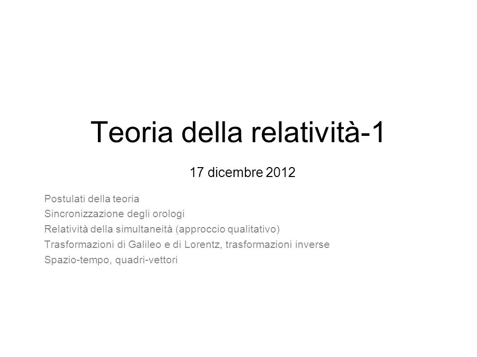 Teoria della relatività-1 17 dicembre 2012 Postulati della teoria Sincronizzazione degli orologi Relatività della simultaneità (approccio qualitativo)