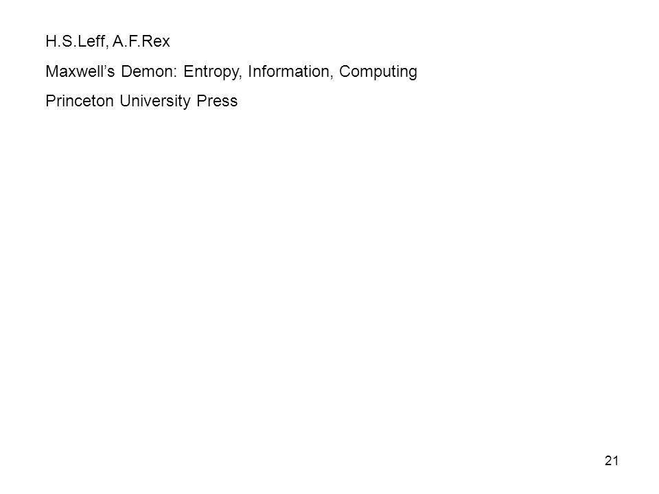 21 H.S.Leff, A.F.Rex Maxwells Demon: Entropy, Information, Computing Princeton University Press