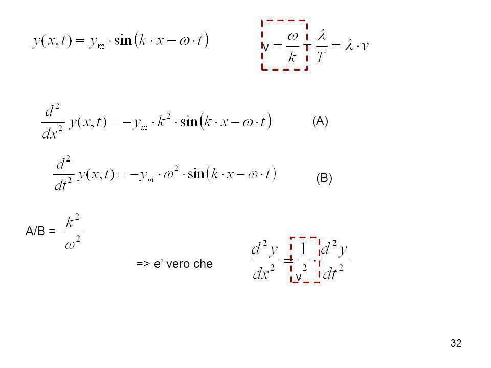 32 (A) (B) A/B = => e vero che v v