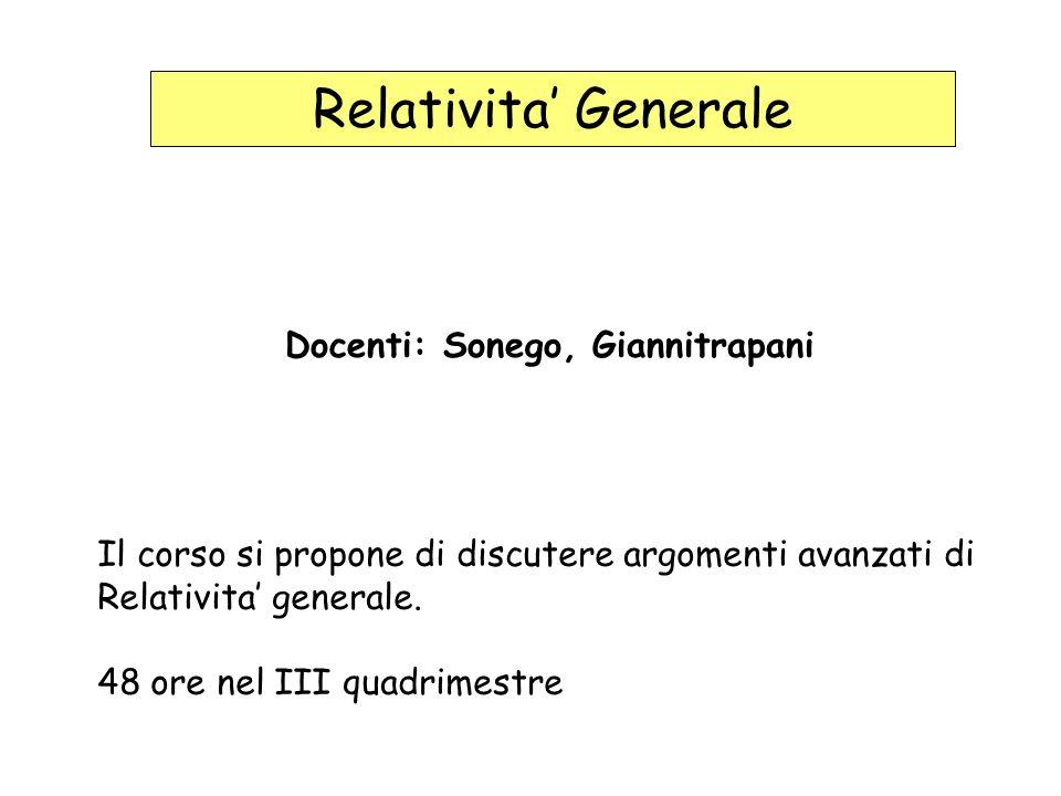 Relativita Generale Docenti: Sonego, Giannitrapani Il corso si propone di discutere argomenti avanzati di Relativita generale.