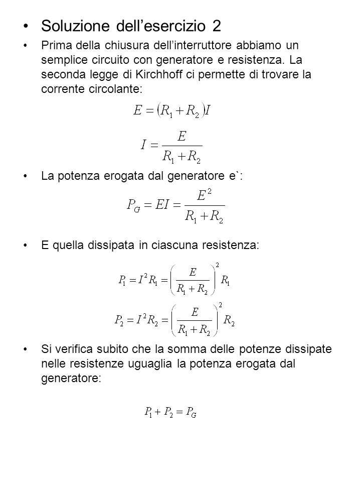 Soluzione dellesercizio 2 Prima della chiusura dellinterruttore abbiamo un semplice circuito con generatore e resistenza. La seconda legge di Kirchhof