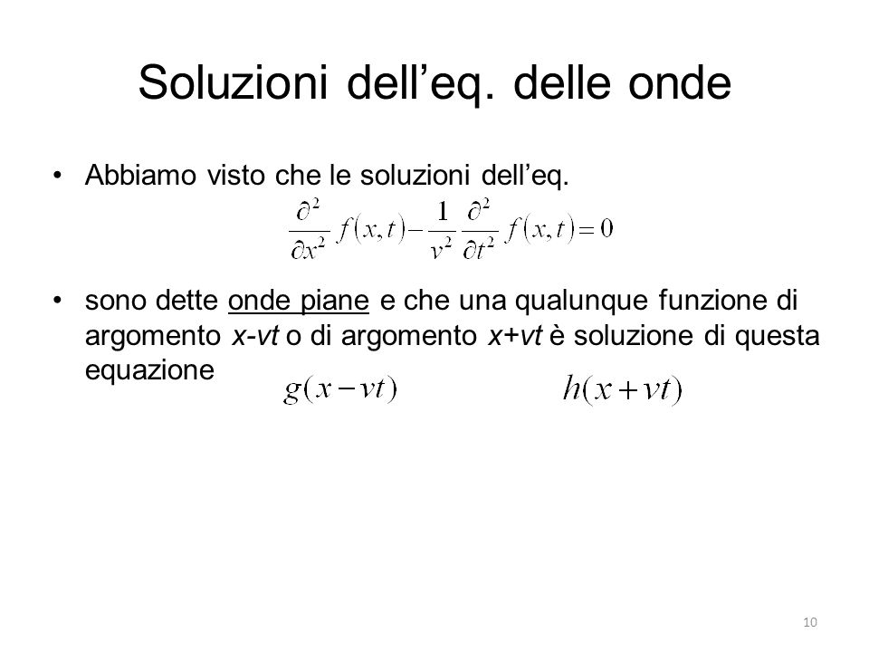 Soluzioni delleq. delle onde Abbiamo visto che le soluzioni delleq. sono dette onde piane e che una qualunque funzione di argomento x-vt o di argoment