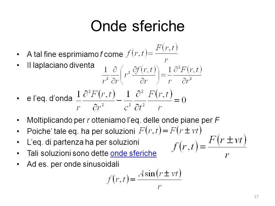 Onde sferiche A tal fine esprimiamo f come Il laplaciano diventa e leq. donda Moltiplicando per r otteniamo leq. delle onde piane per F Poiche tale eq