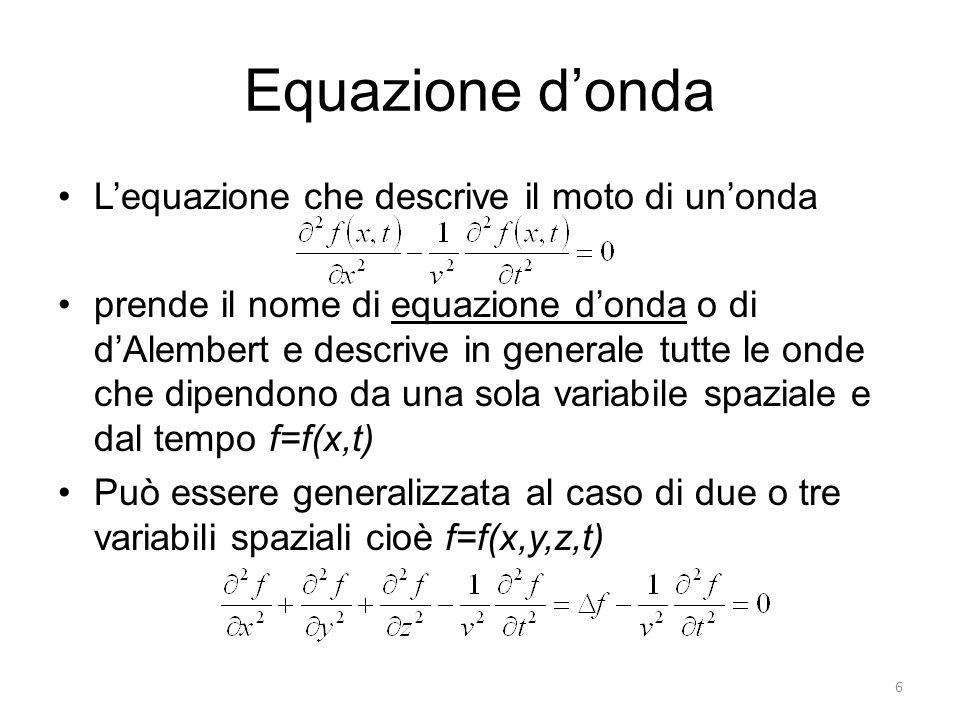 Equazione donda Lequazione che descrive il moto di unonda prende il nome di equazione donda o di dAlembert e descrive in generale tutte le onde che di