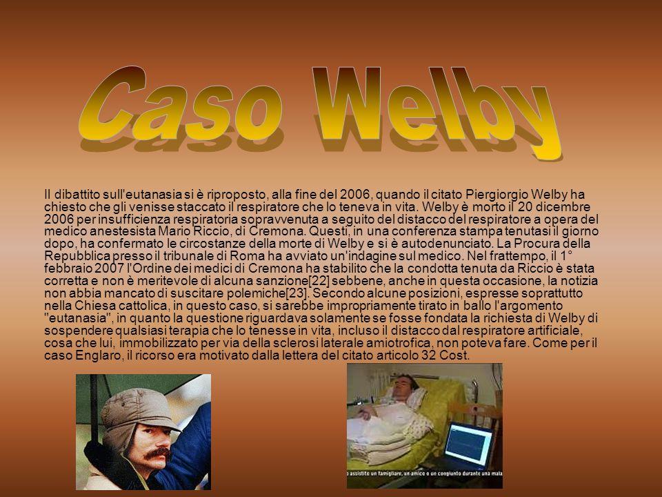 Il dibattito sull'eutanasia si è riproposto, alla fine del 2006, quando il citato Piergiorgio Welby ha chiesto che gli venisse staccato il respiratore