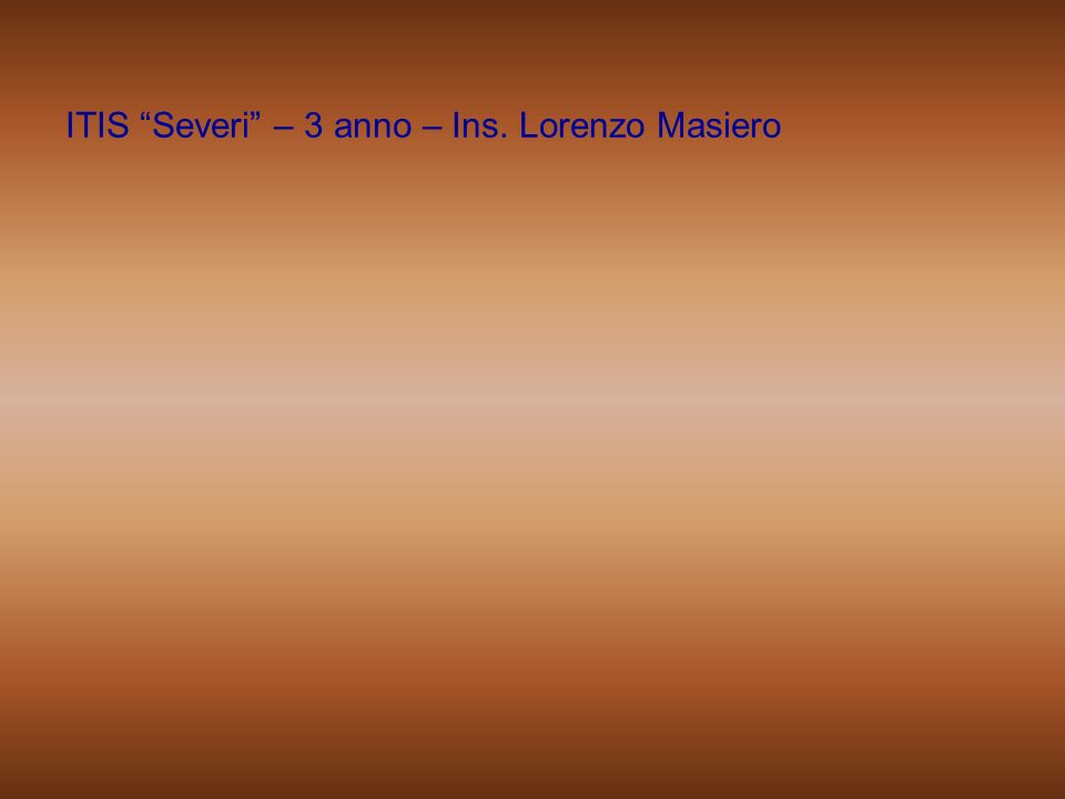 ITIS Severi – 3 anno – Ins. Lorenzo Masiero