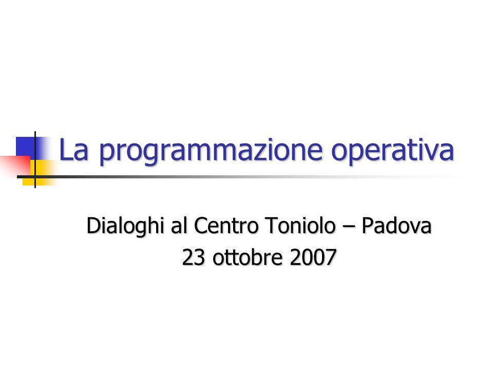 Dialoghi al Centro Toniolo – Padova 23 ottobre 2007 La programmazione operativa