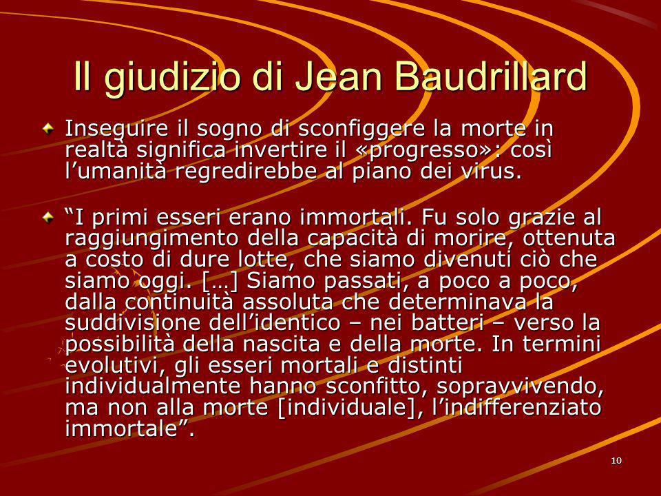 10 Il giudizio di Jean Baudrillard Inseguire il sogno di sconfiggere la morte in realtà significa invertire il «progresso»: così lumanità regredirebbe