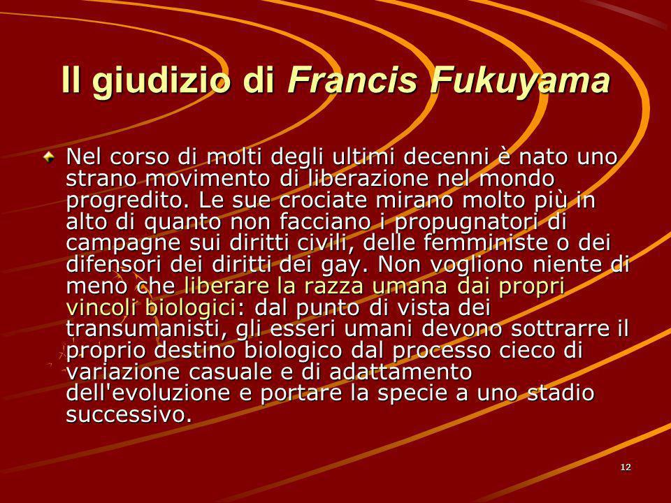 12 Il giudizio di Francis Fukuyama Nel corso di molti degli ultimi decenni è nato uno strano movimento di liberazione nel mondo progredito. Le sue cro