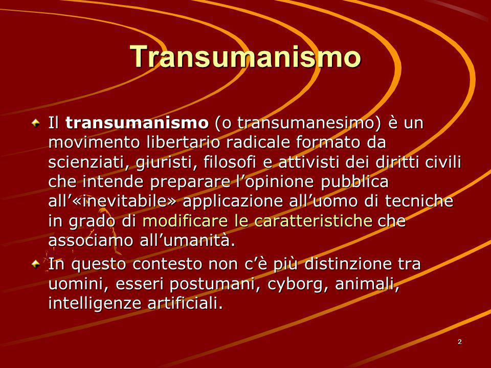 2 Transumanismo Il transumanismo (o transumanesimo) è un movimento libertario radicale formato da scienziati, giuristi, filosofi e attivisti dei dirit