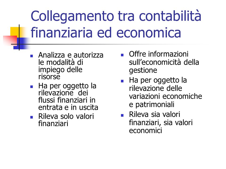 Collegamento tra contabilità finanziaria ed economica Analizza e autorizza le modalità di impiego delle risorse Ha per oggetto la rilevazione dei flus