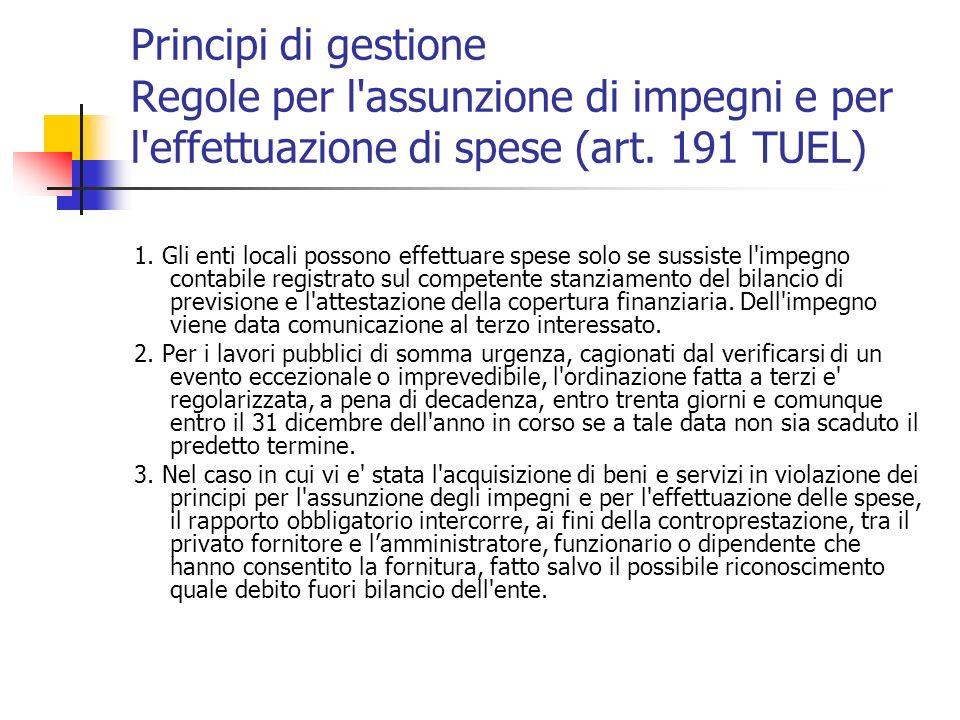 Principi di gestione Regole per l'assunzione di impegni e per l'effettuazione di spese (art. 191 TUEL) 1. Gli enti locali possono effettuare spese sol