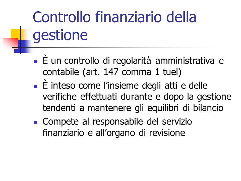 Controllo finanziario della gestione È un controllo di regolarità amministrativa e contabile (art. 147 comma 1 tuel) È inteso come linsieme degli atti