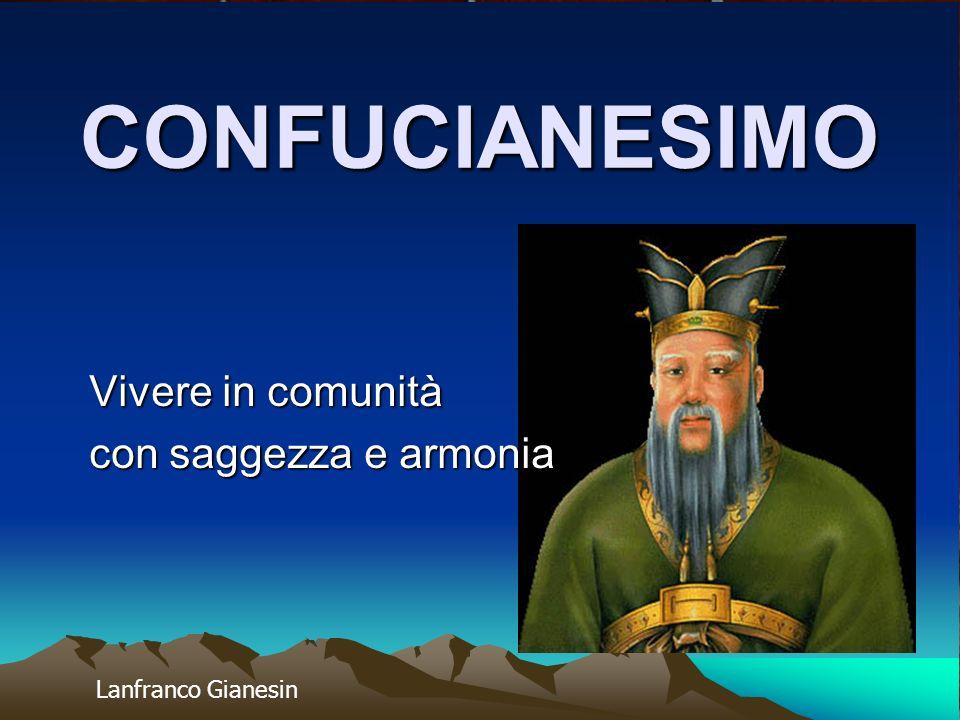 CONFUCIANESIMO Vivere in comunità con saggezza e armonia Lanfranco Gianesin