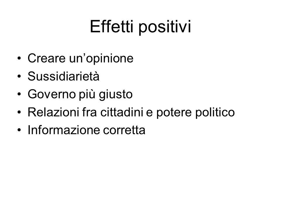 Effetti positivi Creare unopinione Sussidiarietà Governo più giusto Relazioni fra cittadini e potere politico Informazione corretta