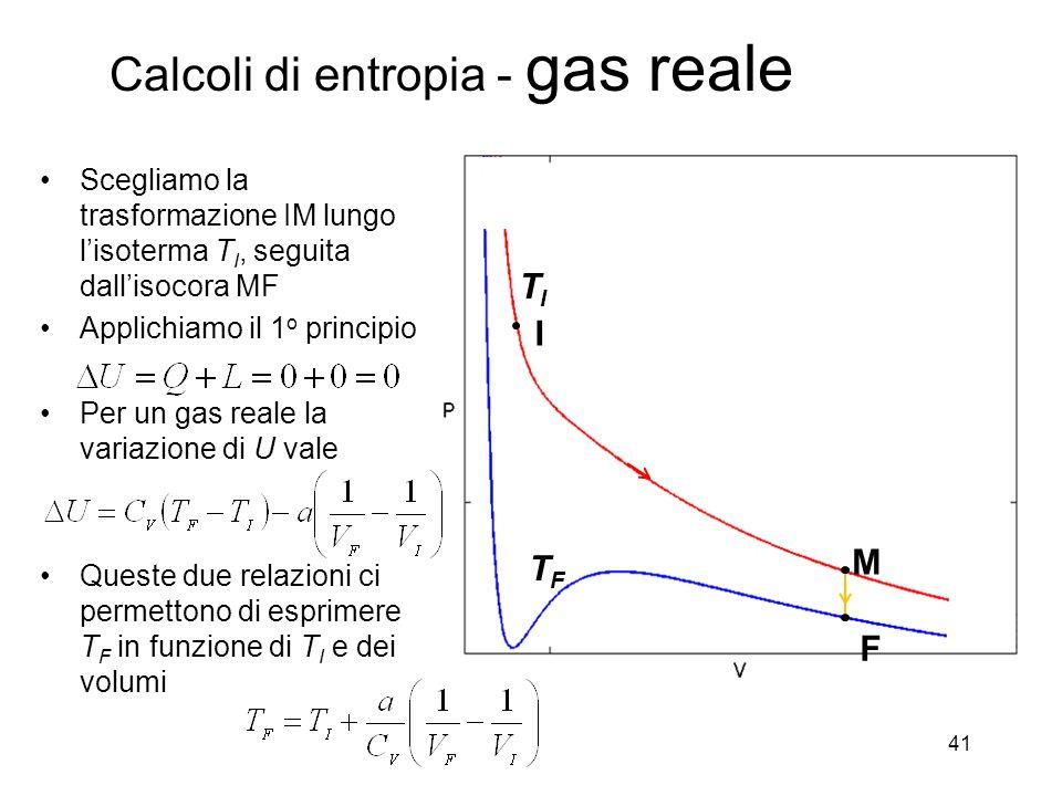 41 I F M TITI TFTF Scegliamo la trasformazione IM lungo lisoterma T I, seguita dallisocora MF Applichiamo il 1 o principio Per un gas reale la variazione di U vale Queste due relazioni ci permettono di esprimere T F in funzione di T I e dei volumi