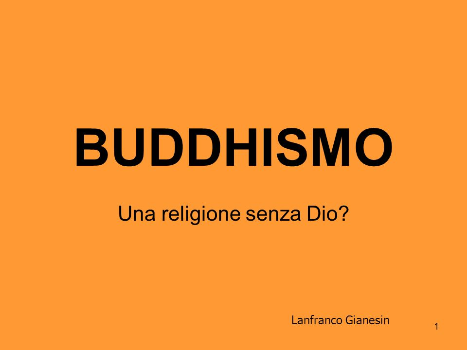 1 BUDDHISMO Una religione senza Dio? Lanfranco Gianesin
