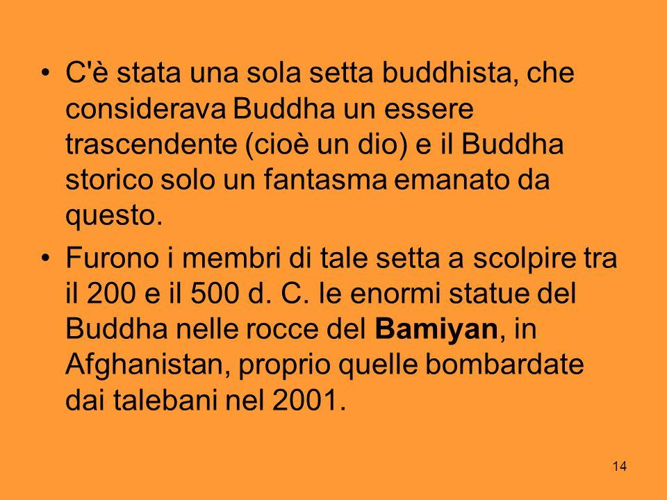 14 C'è stata una sola setta buddhista, che considerava Buddha un essere trascendente (cioè un dio) e il Buddha storico solo un fantasma emanato da que