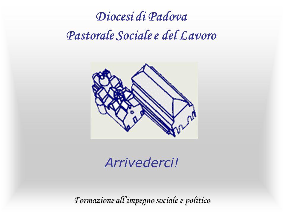 Formazione allimpegno sociale e politico Diocesi di Padova Pastorale Sociale e del Lavoro Arrivederci!