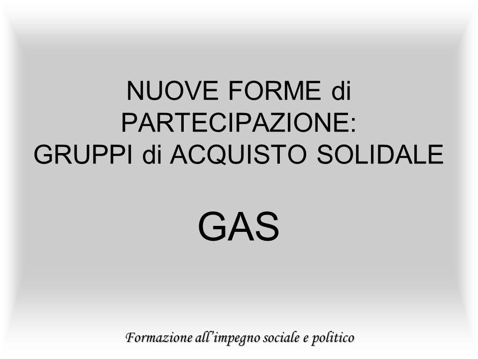 Formazione allimpegno sociale e politico NUOVE FORME di PARTECIPAZIONE: GRUPPI di ACQUISTO SOLIDALE GAS