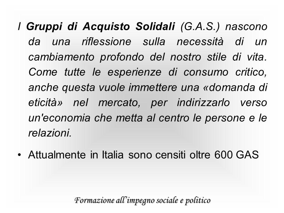 Formazione allimpegno sociale e politico I Gruppi di Acquisto Solidali (G.A.S.) nascono da una riflessione sulla necessità di un cambiamento profondo del nostro stile di vita.