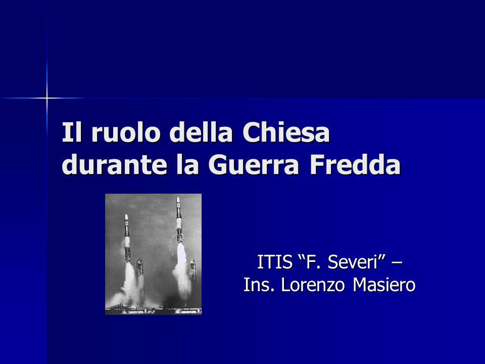 Il ruolo della Chiesa durante la Guerra Fredda ITIS F. Severi – Ins. Lorenzo Masiero