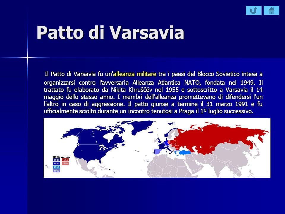 Patto di Varsavia Il Patto di Varsavia fu un'alleanza militare tra i paesi del Blocco Sovietico intesa a organizzarsi contro l'avversaria Alleanza Atl