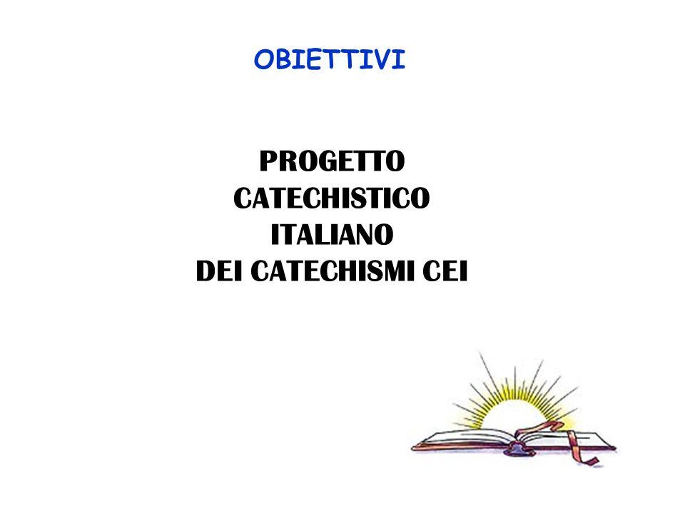 OBIETTIVI PROGETTO CATECHISTICO ITALIANO DEI CATECHISMI CEI