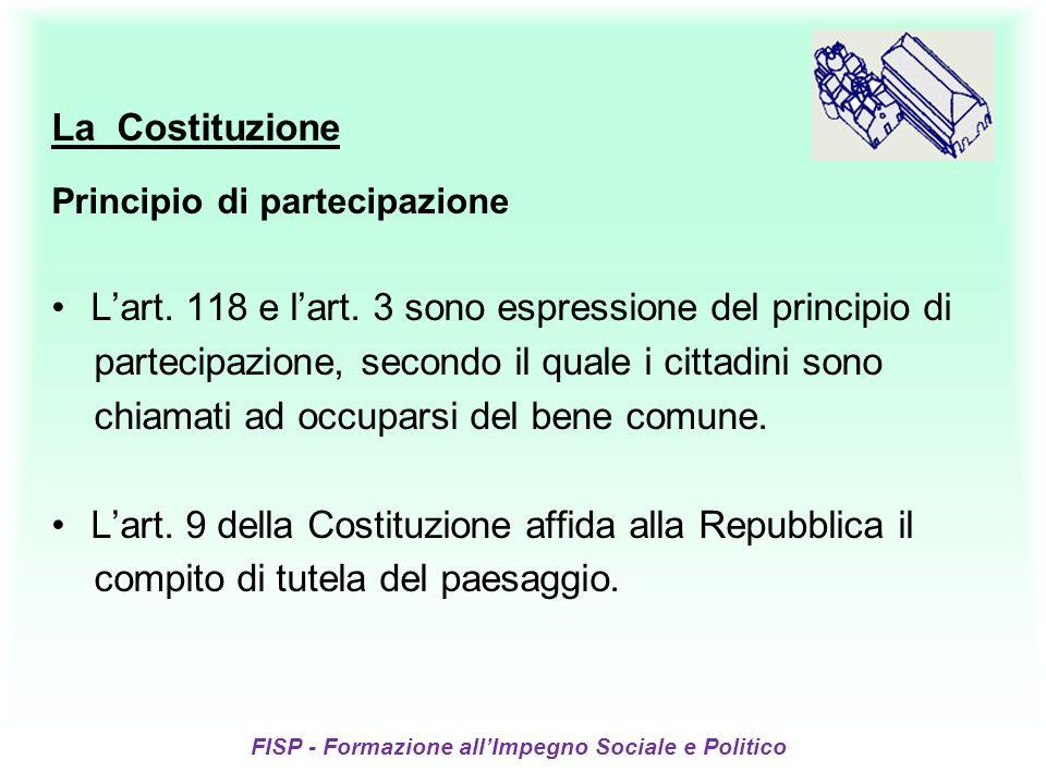 FISP - Formazione allImpegno Sociale e Politico La Costituzione Principio di partecipazione Lart. 118 e lart. 3 sono espressione del principio di part
