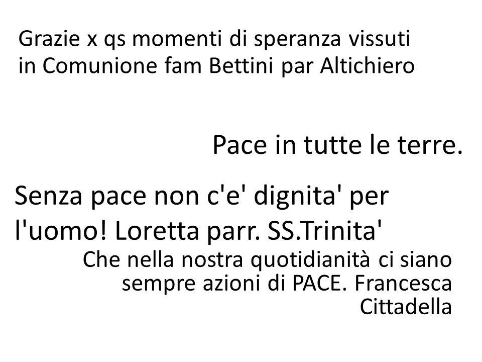 Grazie x qs momenti di speranza vissuti in Comunione fam Bettini par Altichiero Pace in tutte le terre. Che nella nostra quotidianità ci siano sempre