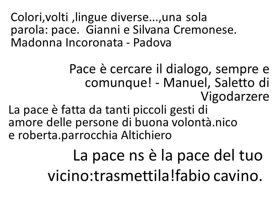 Colori,volti,lingue diverse...,una sola parola: pace. Gianni e Silvana Cremonese. Madonna Incoronata - Padova Pace è cercare il dialogo, sempre e comu
