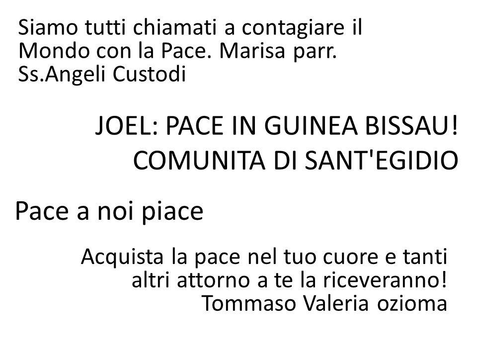 Siamo tutti chiamati a contagiare il Mondo con la Pace. Marisa parr. Ss.Angeli Custodi JOEL: PACE IN GUINEA BISSAU! COMUNITA DI SANT'EGIDIO Acquista l