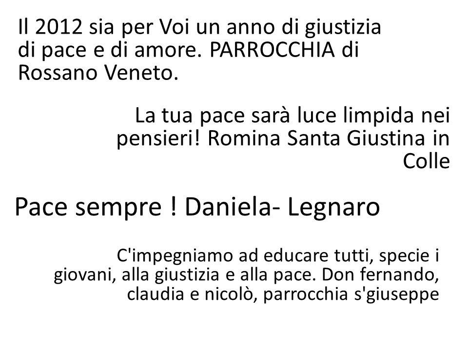 Il 2012 sia per Voi un anno di giustizia di pace e di amore. PARROCCHIA di Rossano Veneto. La tua pace sarà luce limpida nei pensieri! Romina Santa Gi